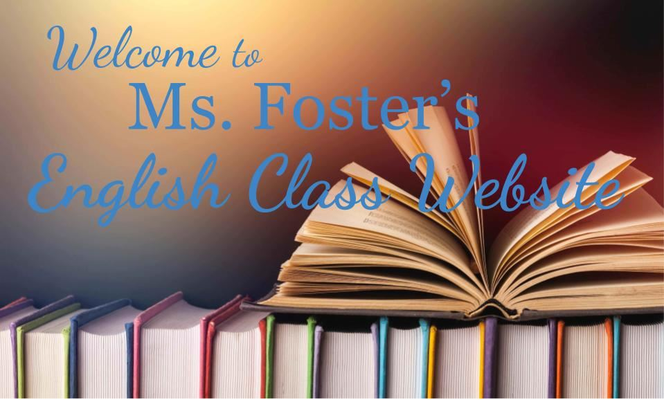Welcome to Ms. Foster's English Class Website